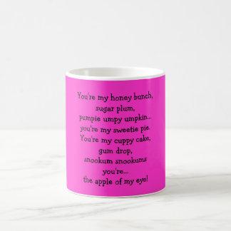You're my honey bunch,sugar plum,pumpie umpy um... coffee mug
