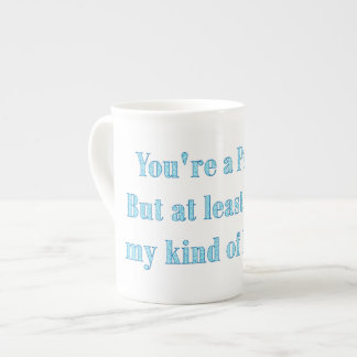 You're My Kind of Psycho Tea Cup