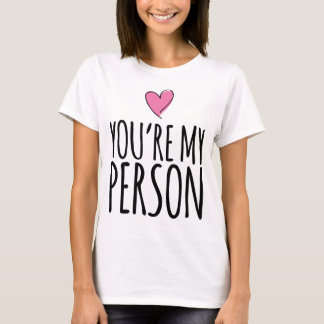You're My Person valentine Heart T-Shirt