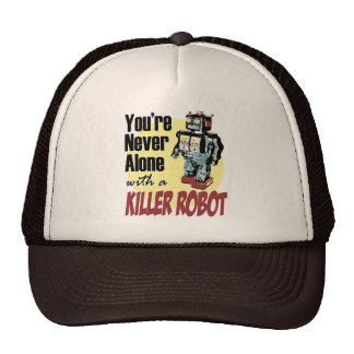 You're Never Alone with a Killer Robot Trucker Hat