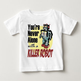 You're Never Alone with a Killer Robot Shirts
