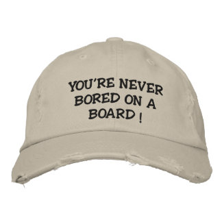 YOU'RE NEVER BORED ON A BOARD ! BASEBALL CAP