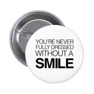 You're  Never Fully Dressed Without a Smile Pinback Button