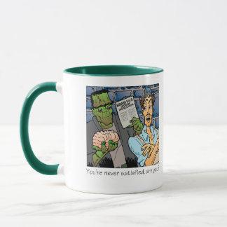 You're never satisfied mug