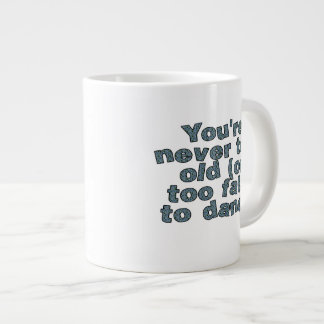 You're never too old (or too fat) to dance large coffee mug