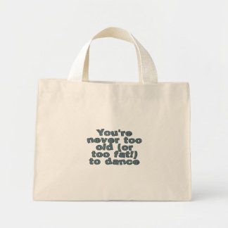 You're never too old (or too fat) to dance mini tote bag