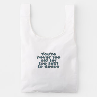 You're never too old (or too fat) to dance reusable bag