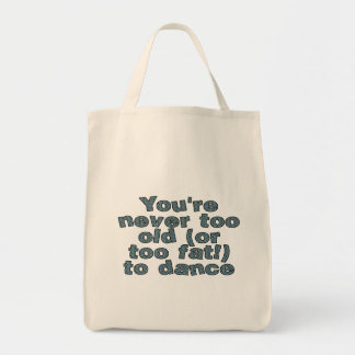You're never too old (or too fat) to dance tote bag