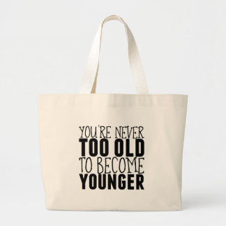 You're never too old to become younger large tote bag