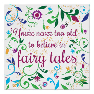 You're Never Too Old to Believe in Fairy Tales Poster