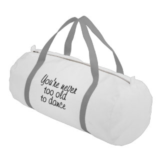 You're never too old to dance gym bag