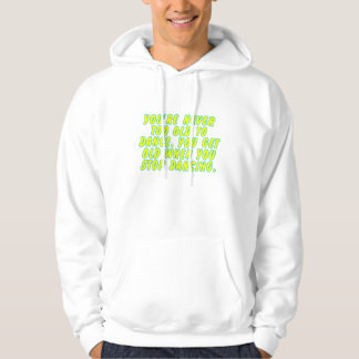 You're never too old to dance... hoodie