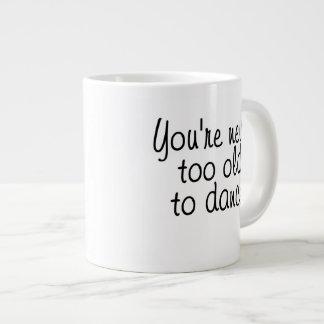 You're never too old to dance large coffee mug