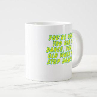 You're never too old to dance... large coffee mug