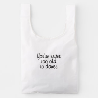 You're never too old to dance reusable bag