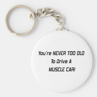 Youre Never Too Old To Drive A Muscle Car Keychains