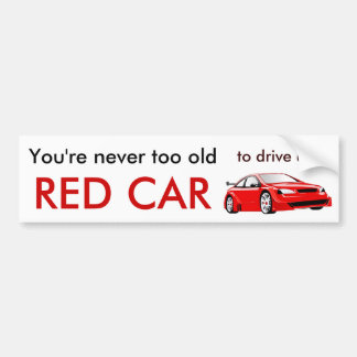 You're never too old to drive a RED CAR Bumper Stickers