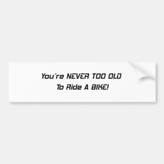 Youre Never Too Old To Ride A Bike Bumper Sticker