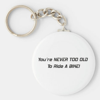 Youre Never Too Old To Ride A Bike Key Chain