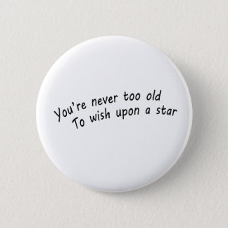 you're never too old, to wish upon a star pinback button