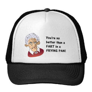 You're No Better Than a Fart in a Frying Pan Trucker Hat