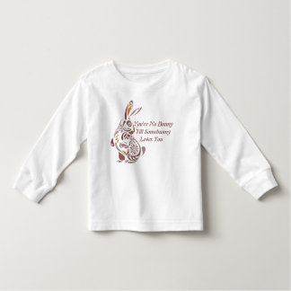 You're No Bunny Till Somebunny Loves You - 5 Toddler T-shirt