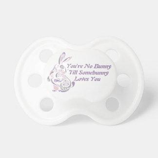 You're No Bunny Till Somebunny Loves You - 7 Pacifier