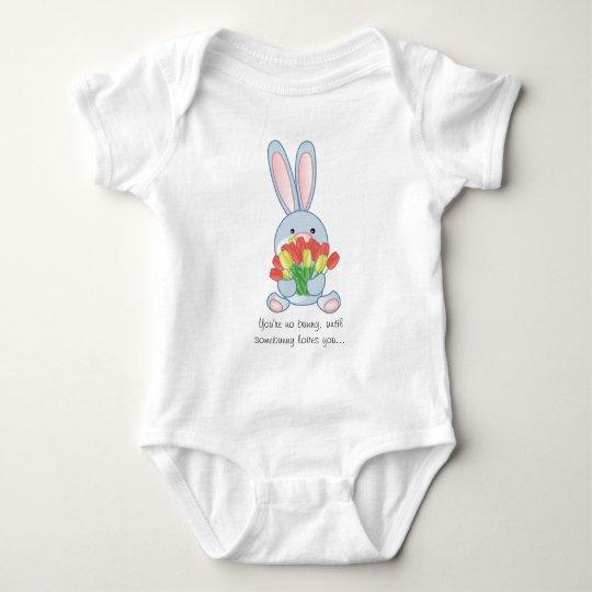 you're no bunny, until somebunny loves you.... baby bodysuit