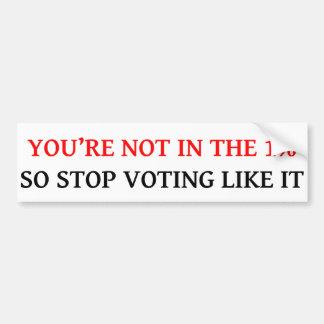 YOU'RE NOT 1% STOP VOTING LIKE IT Bumper Sticker Car Bumper Sticker