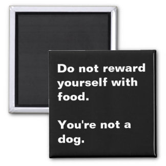 You're not a dog. 2 inch square magnet