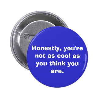 you're not as cool. . . pinback buttons