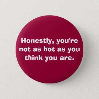you're not as hot. . . button
