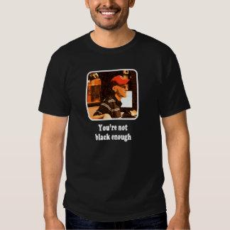 You're not black enough T-Shirt