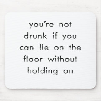 YOU'RE NOT DRUNK IF... MOUSE PAD