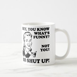 You're Not Funny Shut Up Funny Mug or Travel Mug