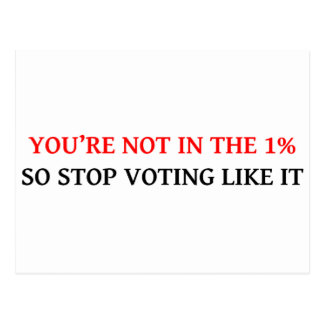 YOU'RE NOT IN THE 1%, SO STOP VOTING LIKE IT POSTCARDS