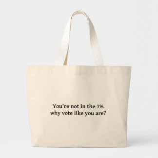 You're not in the 1%, why vote like you are? large tote bag