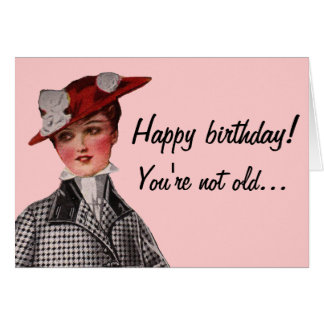 You're Not Old...You're Vintage! Greeting Card