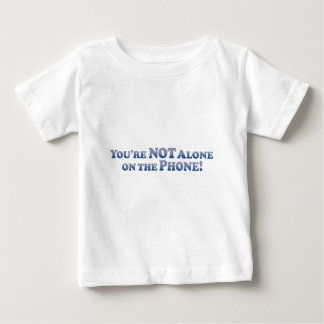 You're Not On The Phone Alone - Mult-Products Baby T-Shirt