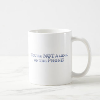 You're Not On The Phone Alone - Mult-Products Coffee Mug
