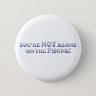 You're Not On The Phone Alone - Mult-Products Pinback Button
