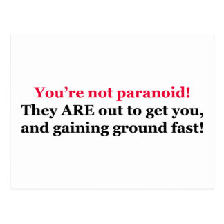 You're Not Paranoid! They are out to get you, and Postcard
