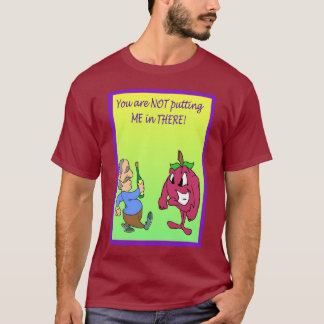 You're not putting me in their! T-Shirt
