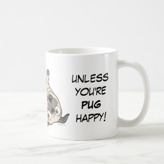 You're Not Really Happy Unless You're PUG Happy! Coffee Mug