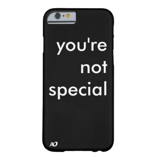 """""""you're not special"""" case barely there iPhone 6 case"""