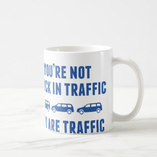 You're Not Stuck In Traffic. You Are Traffic. Classic White Coffee Mug