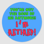 You're Not the Boss of Me Anymore - I'm Retired Sticker