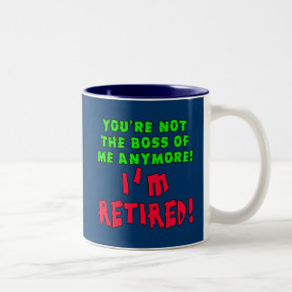 You're Not the Boss of Me Anymore - I'm Retired Two-Tone Coffee Mug