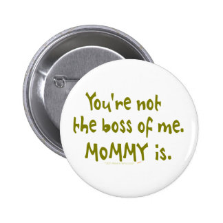 You're Not the Boss of Me Funny Design for Dad Pinback Buttons