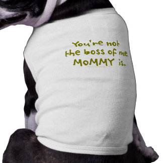 You're Not the Boss of Me Funny Design for Dad Doggie Tshirt